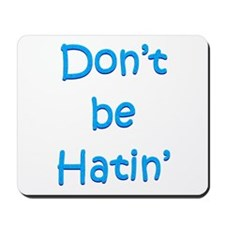 Don't be Hatin' Mousepad