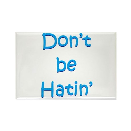 Don't be Hatin' Rectangle Magnet
