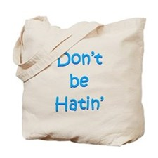 Don't be Hatin' Tote Bag