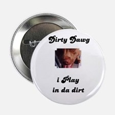i play in da dirt pit bull Button