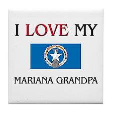 I Love My Mariana Grandpa Tile Coaster
