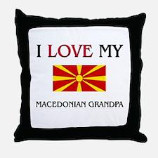 I Love My Macedonian Grandpa Throw Pillow