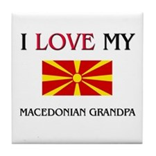 I Love My Macedonian Grandpa Tile Coaster