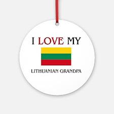 I Love My Lithuanian Grandpa Ornament (Round)
