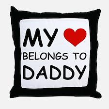 MY HEART BELONGS TO DADDY Throw Pillow