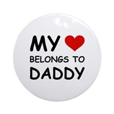 MY HEART BELONGS TO DADDY Ornament (Round)