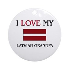 I Love My Latvian Grandpa Ornament (Round)