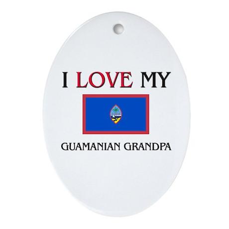 I Love My Guamanian Grandpa Oval Ornament