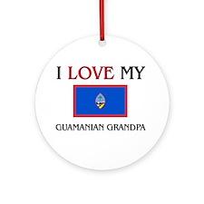 I Love My Guamanian Grandpa Ornament (Round)