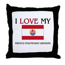 I Love My French Polynesian Grandpa Throw Pillow