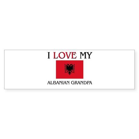 I Love My Albanian Grandpa Bumper Sticker