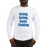 Going Fishing Long Sleeve T-Shirt