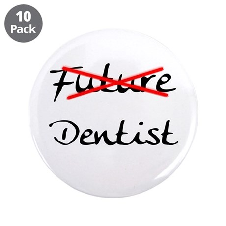 "No Longer Future Dentist 3.5"" Button (10 pack)"
