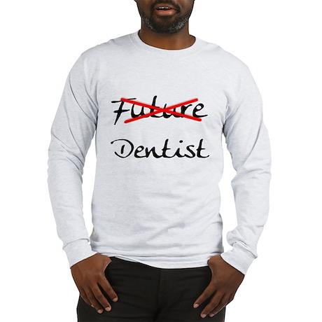 No Longer Future Dentist Long Sleeve T-Shirt