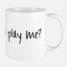 You wanna play me? Mug