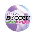 """Soccer is for GIRLS 3.5"""" Button (100 pack)"""