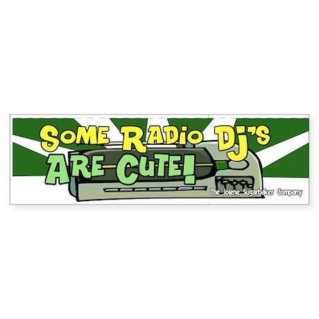 Some Radio DJS are cute Bumper Sticker
