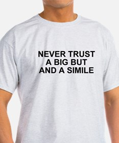 Never Trust a Big But and a Simile T-Shirt