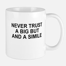 Never Trust a Big But and a Simile Mug