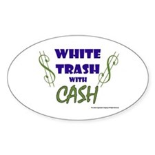 White Trash With Cash Oval Bumper Stickers