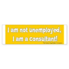I am Not unemployed, I'm a cons.. Bumper Bumper Sticker