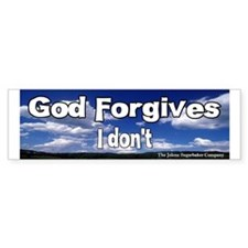 God Forgives I don't Bumper Bumper Sticker