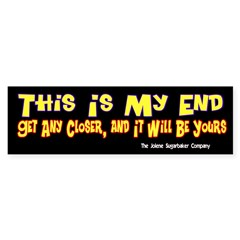 This is My End! Bumper Bumper Sticker