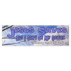 Jesus Saves Salary Bumper Bumper Sticker