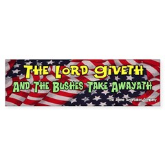Lord Giveth Bushes Taketh Bumper Bumper Sticker