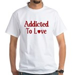 Addicted To Love White T-Shirt