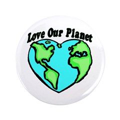 """Love Our Planet 3.5"""" Button"""