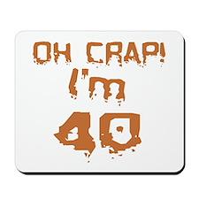 Oh Crap! I'm 40 Mousepad