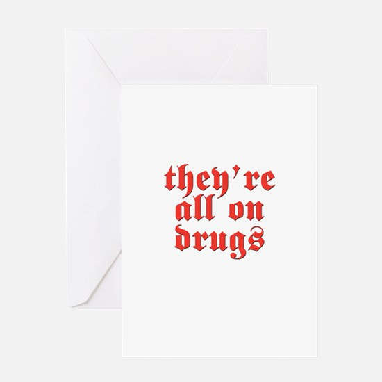 They're all on drugs 4 black Greeting Card