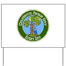 Arbor Day Every Day Yard Sign
