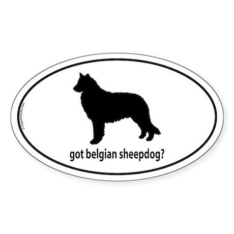 Got Belgian Sheepdog? Oval Sticker