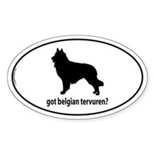 Got Belgian Tervuren? Oval Decal