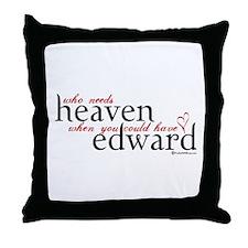 Who Needs Heaven Throw Pillow