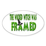 The Wicked Witch Was Framed Oval Sticker