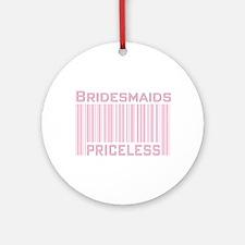 Bridesmaids Priceless Ornament (Round)