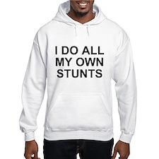 I DO ALL MY OWN STUNTS Hoodie