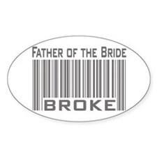 Funny Father of the Bride Broke Oval Decal