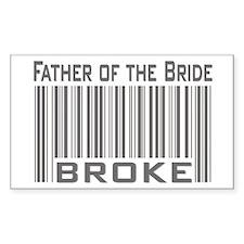 Funny Father of the Bride Broke Sticker (Rectangul
