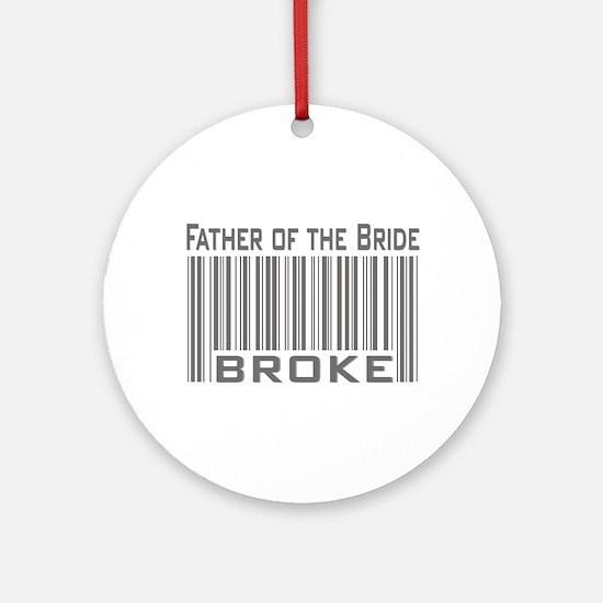 Funny Father of the Bride Broke Ornament (Round)