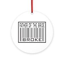 Father of the Bride Broke Wedding Ornament (Round)