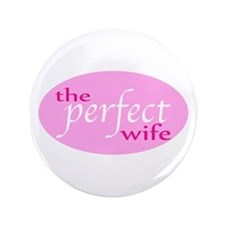 """The Perfect Wife 3.5"""" Button"""