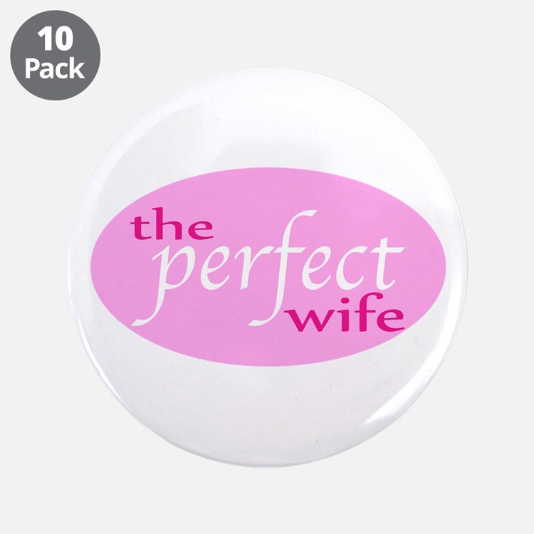 """The Perfect Wife 3.5"""" Button (10 pack)"""
