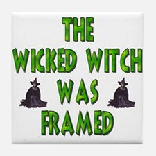 The Wicked Witch Was Framed Tile Coaster