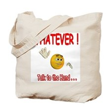 WhatEver talk to the hand Tote Bag
