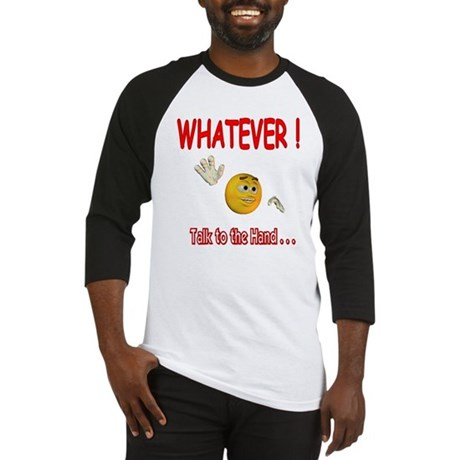 WhatEver talk to the hand Baseball Jersey
