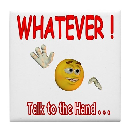 WhatEver talk to the hand Tile Coaster